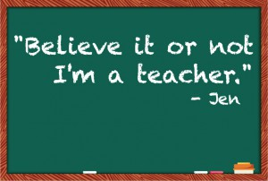 "Chalkboard Image with ""Believe It Or Not, I'm a Teacher"""