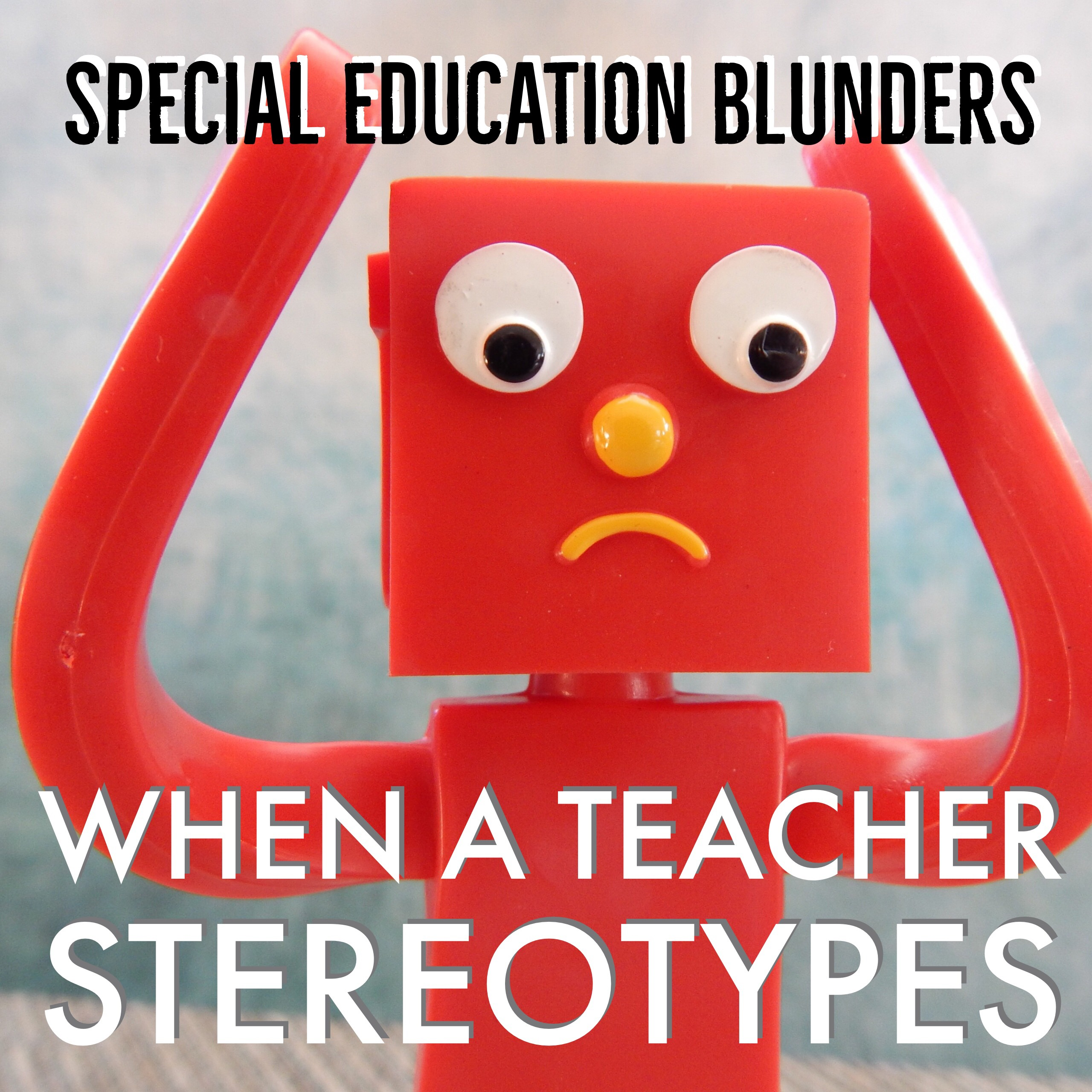 Special Education Blunders: When a Teacher Stereotypes
